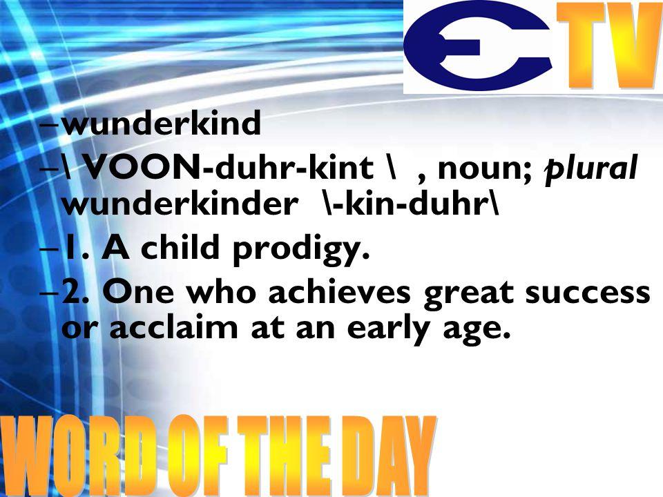 –wunderkind –\ VOON-duhr-kint \, noun; plural wunderkinder \-kin-duhr\ –1.