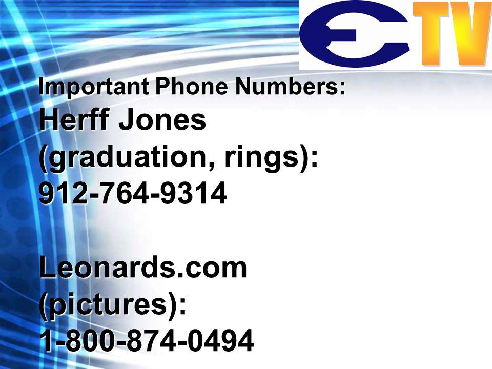 Important Phone Numbers: Herff Jones (graduation, rings): 912-764-9314Leonards.com(pictures):1-800-874-0494