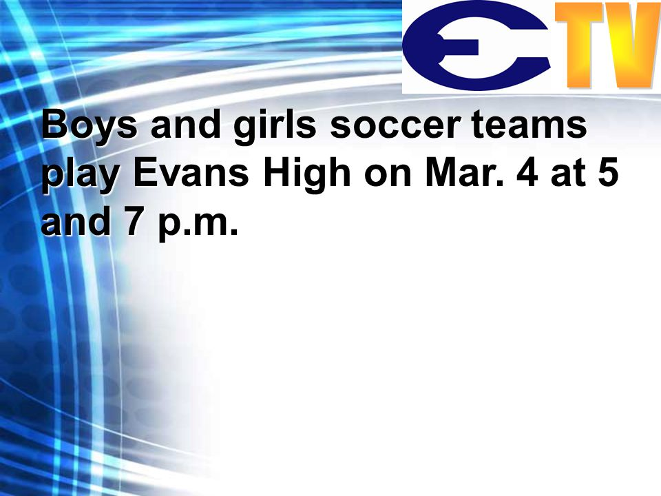 Boys and girls soccer teams play Evans High on Mar. 4 at 5 and 7 p.m.