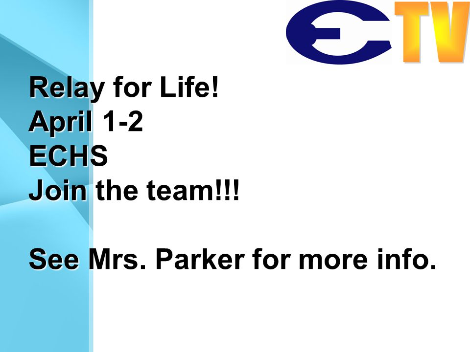 Relay for Life! April 1-2 ECHS Join the team!!! See Mrs. Parker for more info.