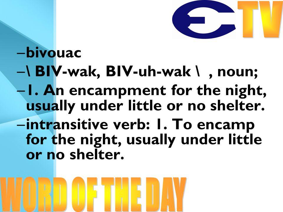 –bivouac –\ BIV-wak, BIV-uh-wak \, noun; –1.