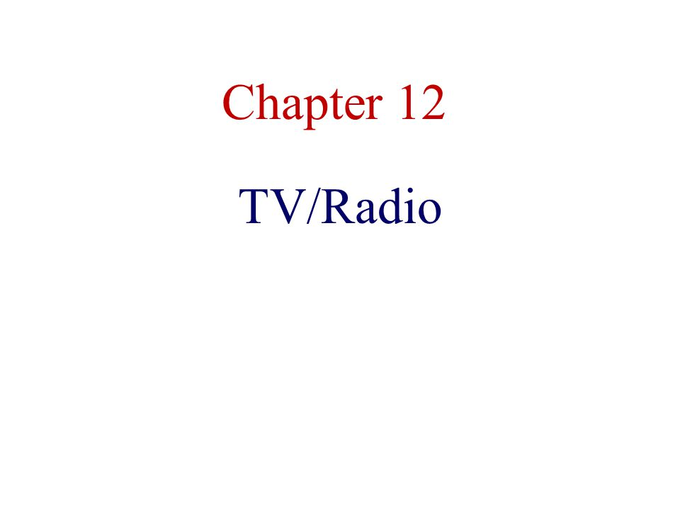 Chapter 12 TV/Radio