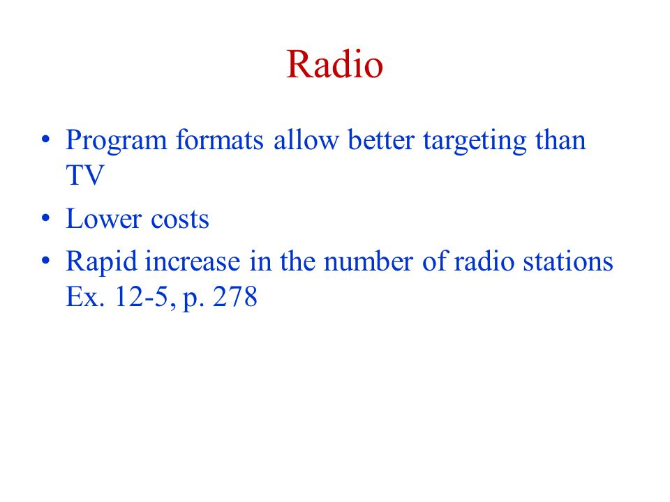 Radio Program formats allow better targeting than TV Lower costs Rapid increase in the number of radio stations Ex.
