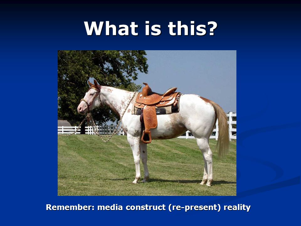 What is this? Remember: media construct (re-present) reality