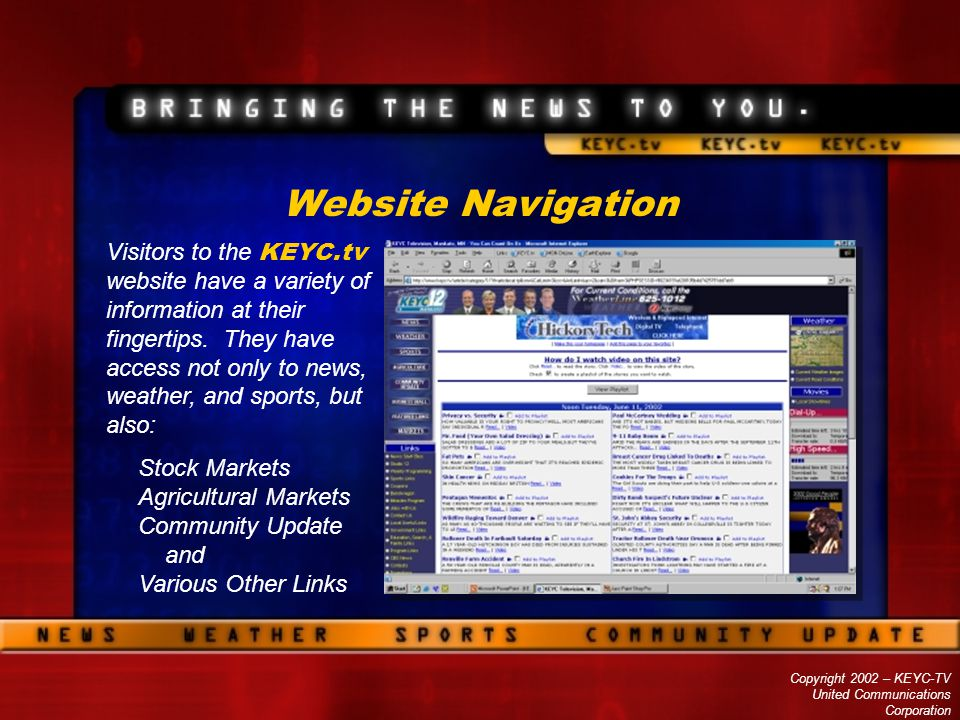 Copyright 2002 – KEYC-TV United Communications Corporation Website Navigation Visitors to the KEYC.tv website have a variety of information at their f