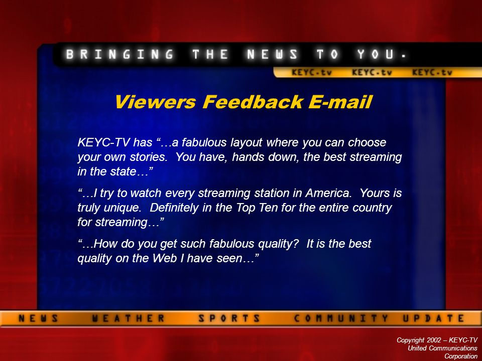 Copyright 2002 – KEYC-TV United Communications Corporation Viewers Feedback E-mail KEYC-TV has …a fabulous layout where you can choose your own storie