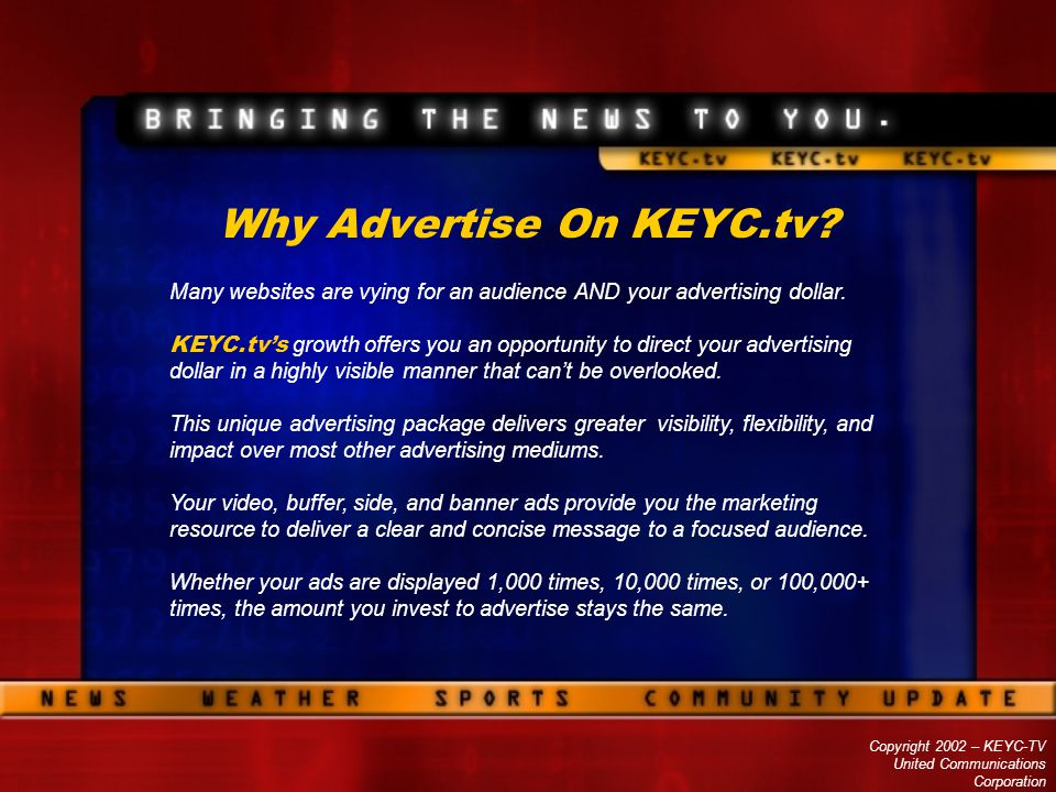 Copyright 2002 – KEYC-TV United Communications Corporation Why Advertise On KEYC.tv? Many websites are vying for an audience AND your advertising doll