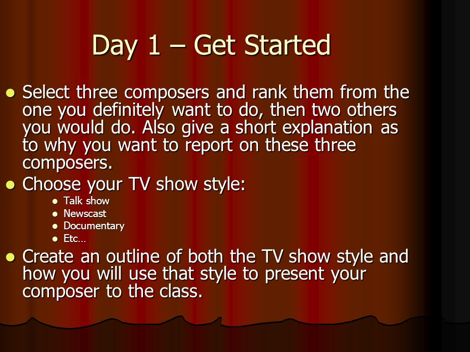 Day 1 – Get Started Select three composers and rank them from the one you definitely want to do, then two others you would do.