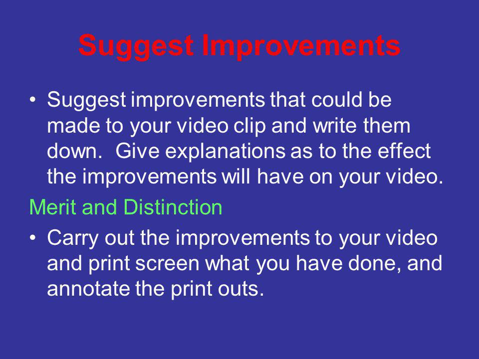 Suggest Improvements Suggest improvements that could be made to your video clip and write them down.
