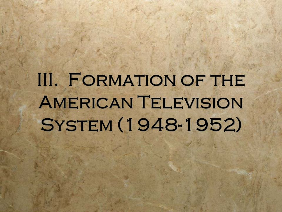 III. Formation of the American Television System (1948-1952)