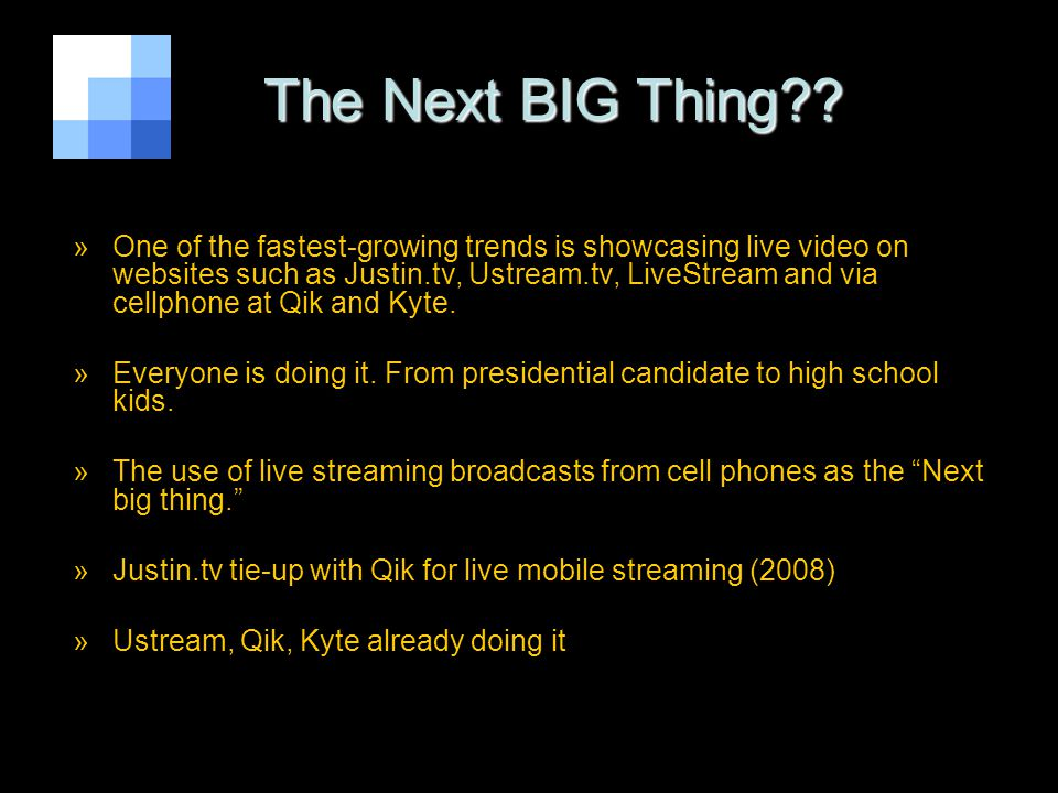 The Next BIG Thing?? The Next BIG Thing?? »One of the fastest-growing trends is showcasing live video on websites such as Justin.tv, Ustream.tv, LiveS