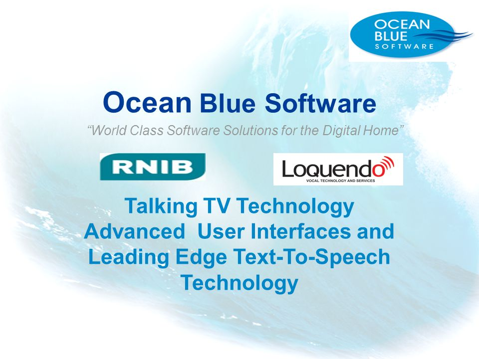 Ocean Blue Software World Class Software Solutions for the Digital Home Talking TV Technology Advanced User Interfaces and Leading Edge Text-To-Speech Technology