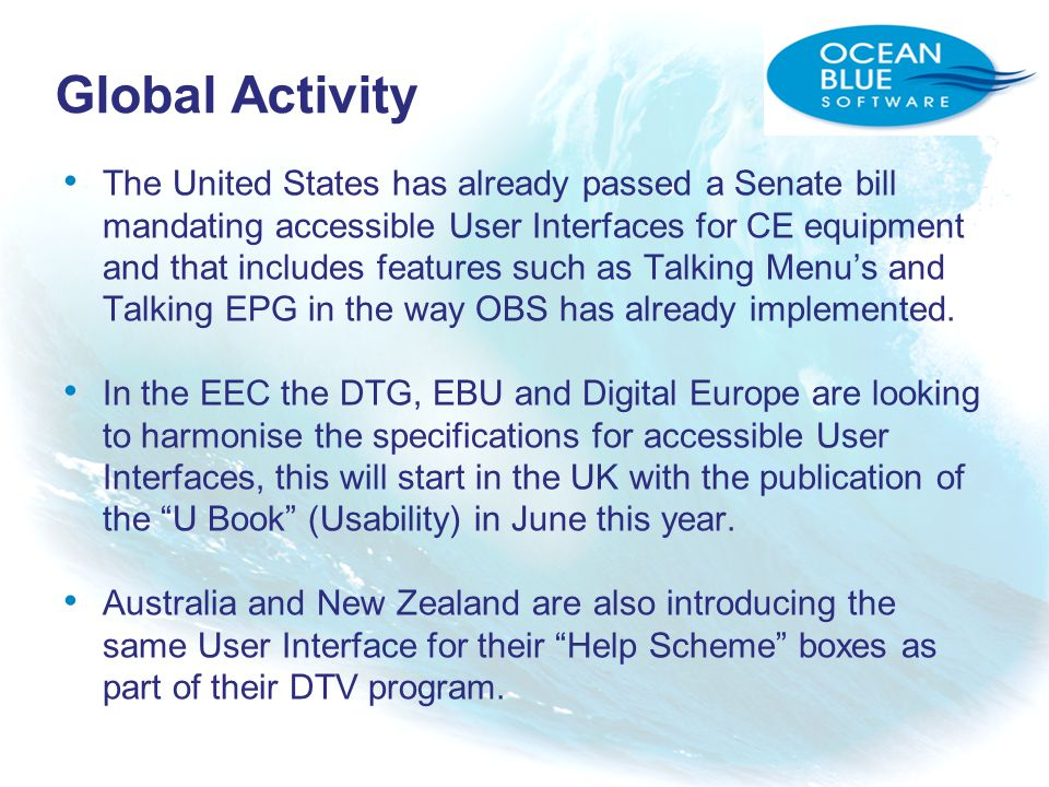 The United States has already passed a Senate bill mandating accessible User Interfaces for CE equipment and that includes features such as Talking Menus and Talking EPG in the way OBS has already implemented.