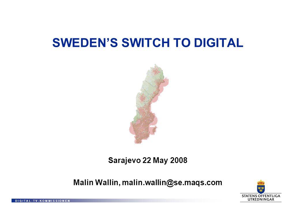 D I G I T A L - T V - K O M M I S S I O N E N SWEDENS SWITCH TO DIGITAL Sarajevo 22 May 2008 Malin Wallin, malin.wallin@se.maqs.com