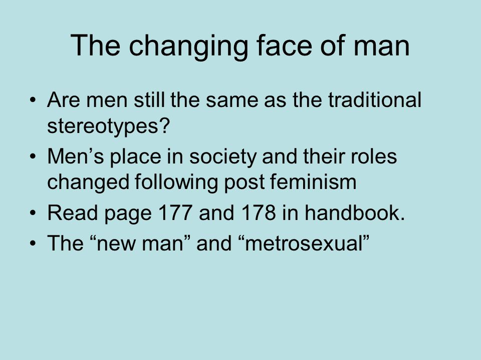 The changing face of man Are men still the same as the traditional stereotypes.