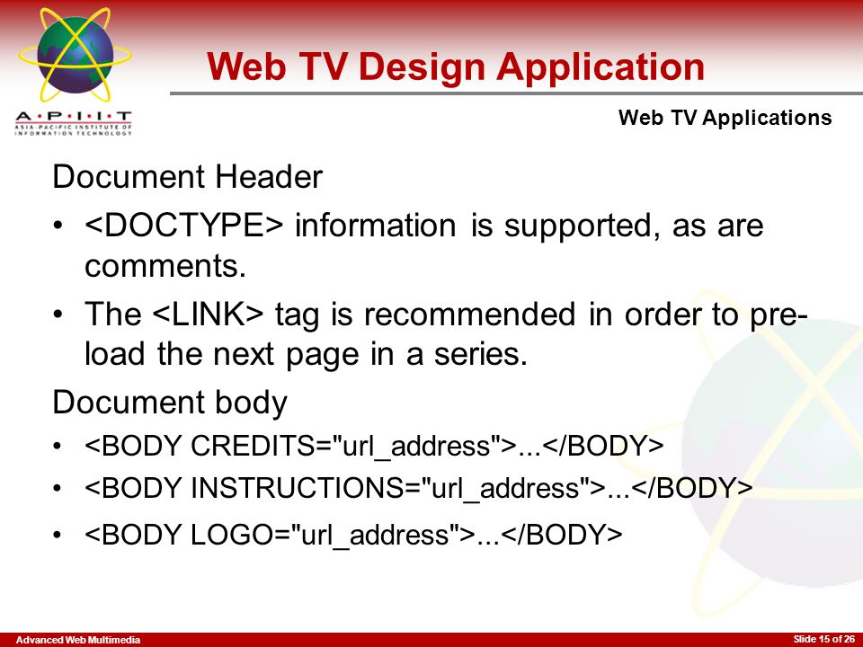 Advanced Web Multimedia Web TV Applications Slide 15 of 26 Web TV Design Application Document Header information is supported, as are comments. The ta