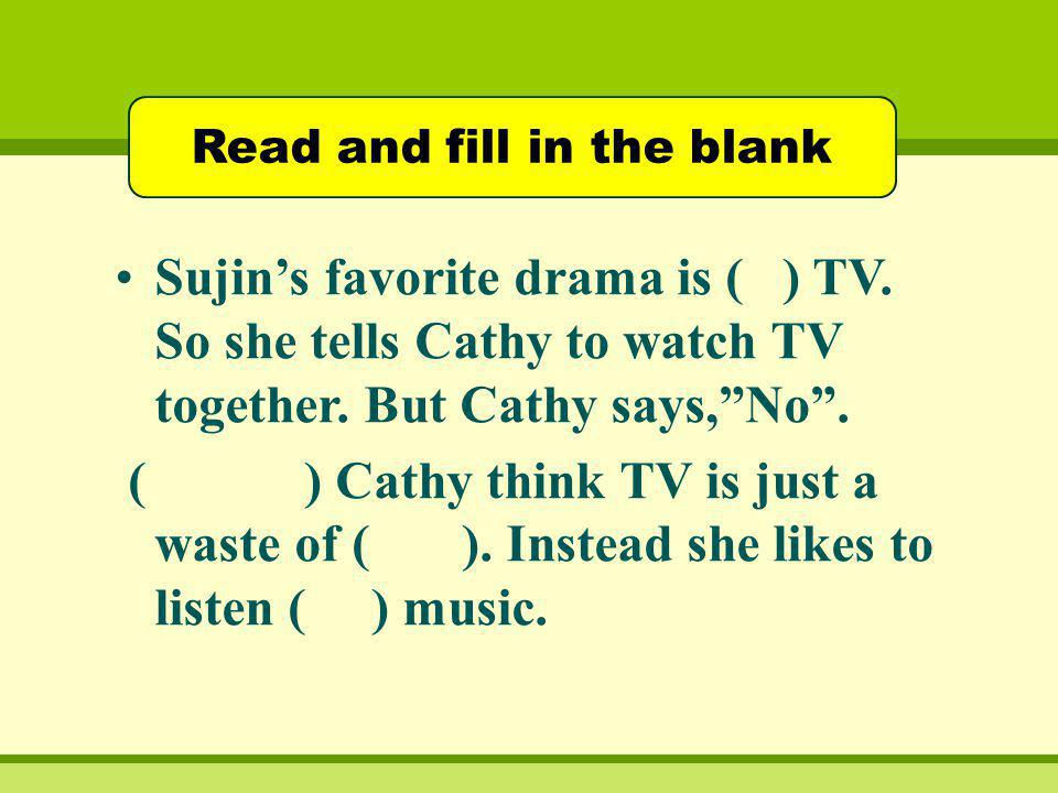 Read and fill in the blank Sujins favorite drama is ( ) TV.