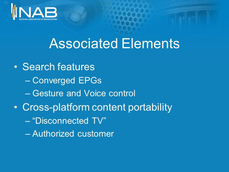 Associated Elements Search features –Converged EPGs –Gesture and Voice control Cross-platform content portability –Disconnected TV –Authorized customer