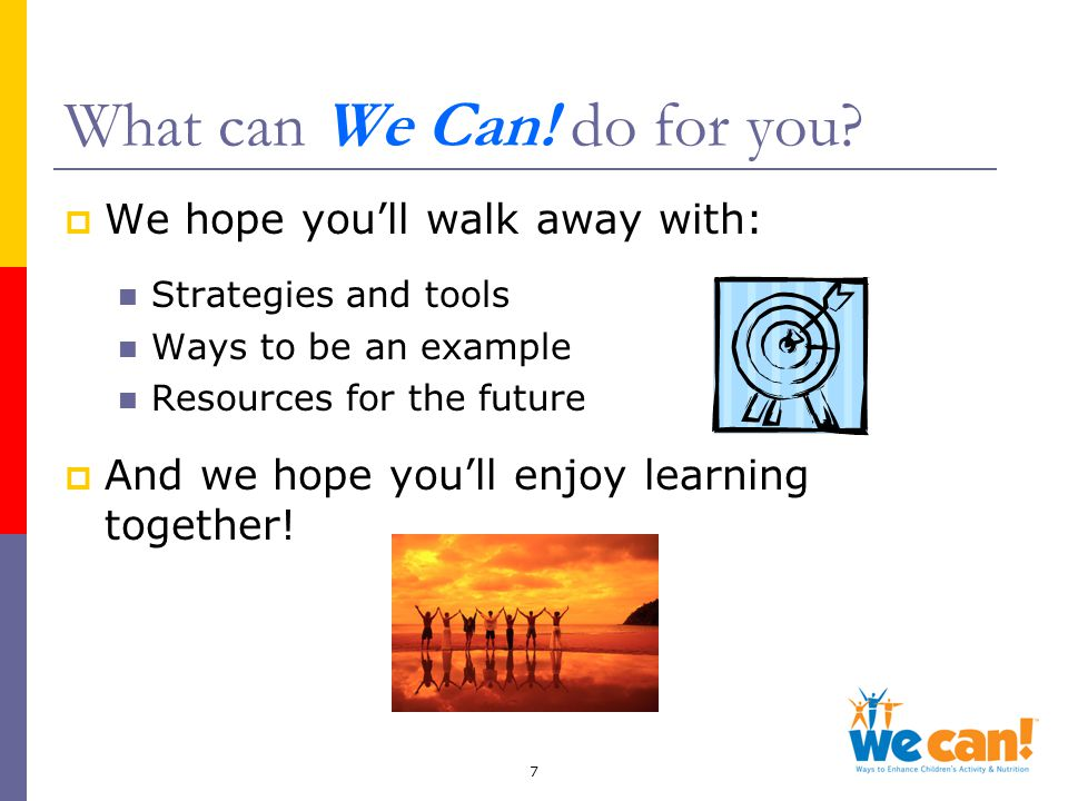 7 What can We Can. do for you.
