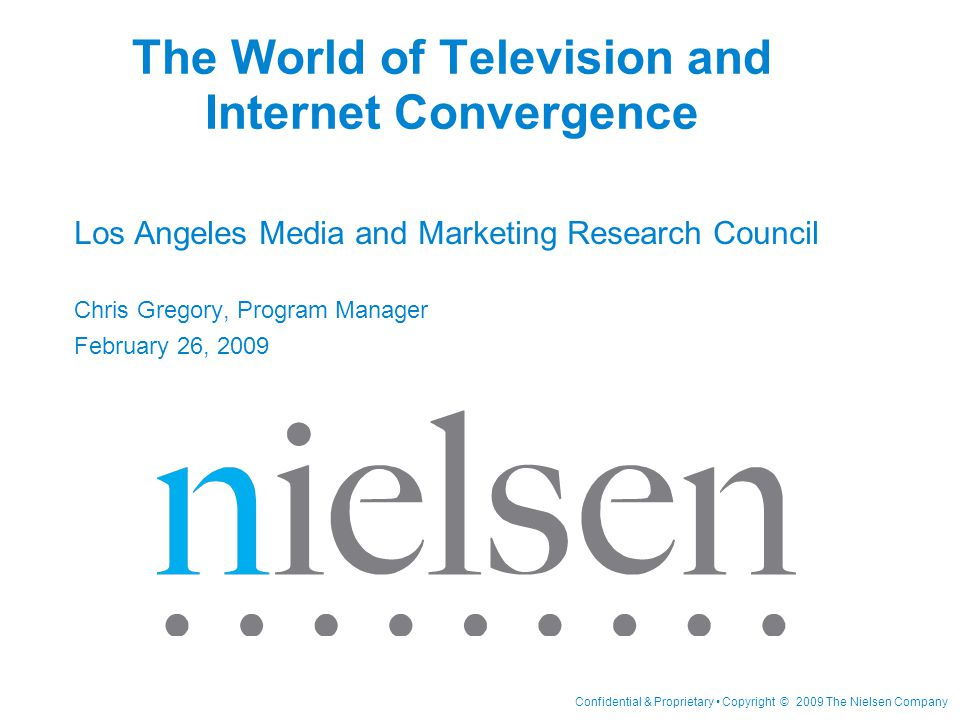 Confidential & Proprietary Copyright © 2009 The Nielsen Company Agenda Topics TV/Internet Sources Cross-Platform Analyses Data Highlights – Election Day – Super Bowl – Cause/Effect – Simultaneous – Video Consumption