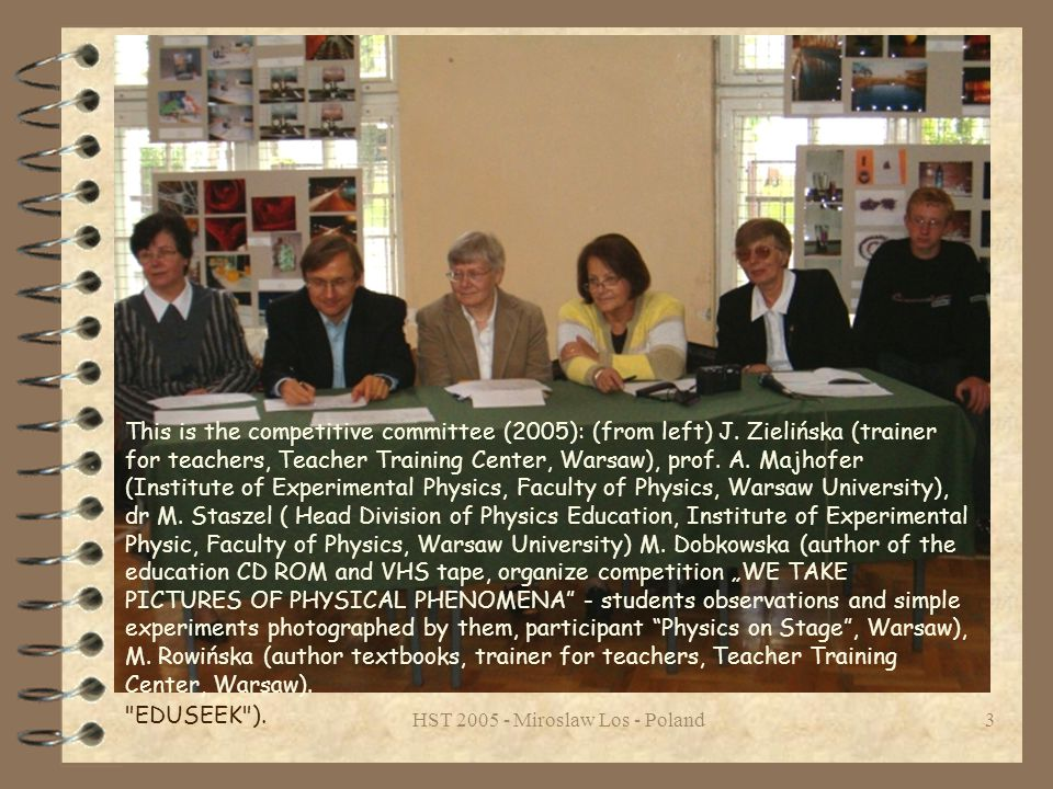 HST 2005 - Miroslaw Los - Poland3 The main target of these events was to awaken at pupils of interest in science.