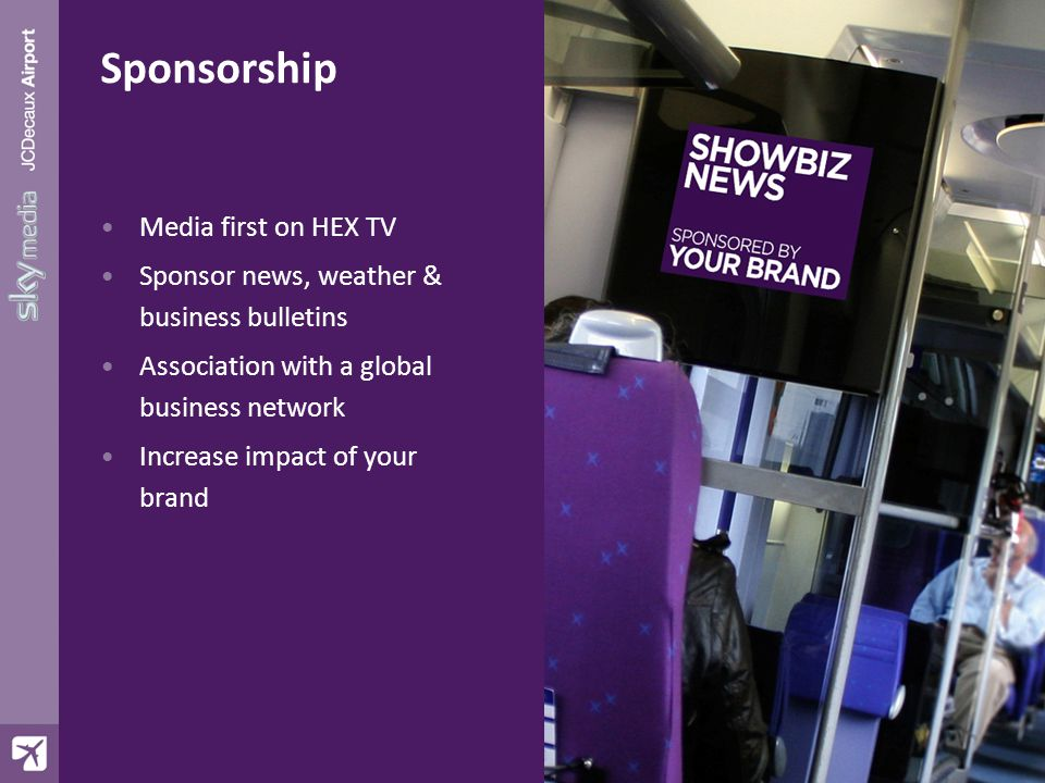 Sponsorship Media first on HEX TV Sponsor news, weather & business bulletins Association with a global business network Increase impact of your brand