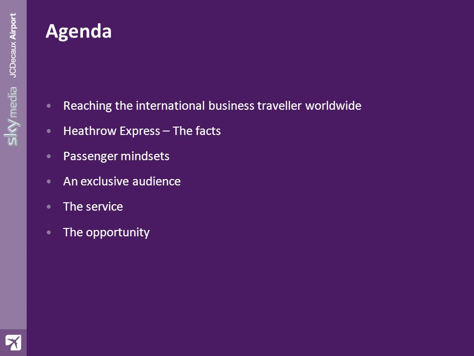 Agenda Reaching the international business traveller worldwide Heathrow Express – The facts Passenger mindsets An exclusive audience The service The opportunity