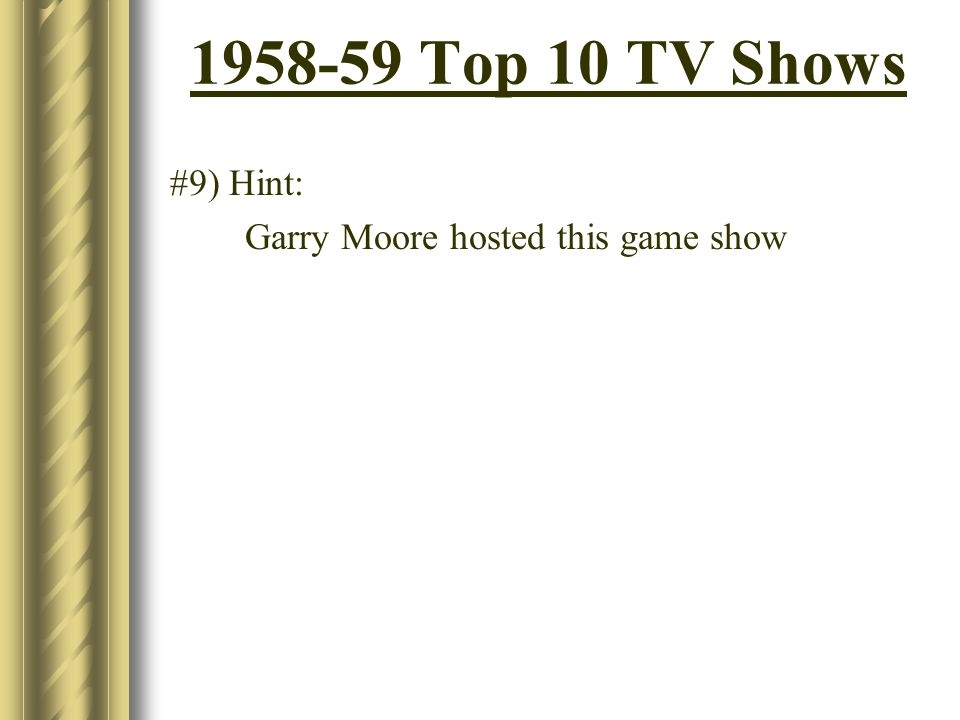 Top 10 TV Shows #9) Hint: Garry Moore hosted this game show