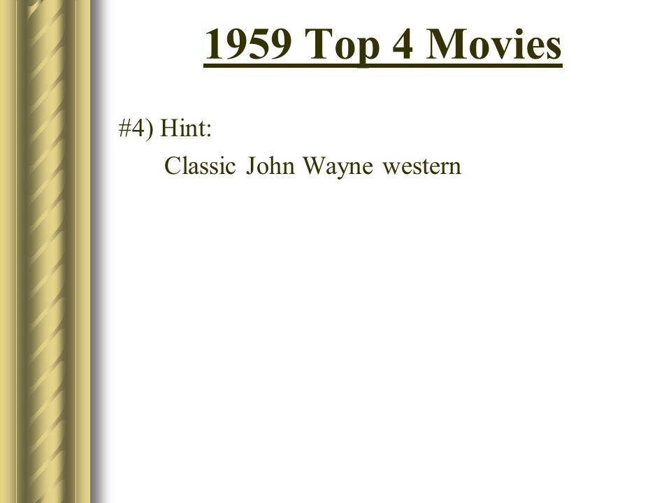 1959 Top 4 Movies #4) Hint: Classic John Wayne western