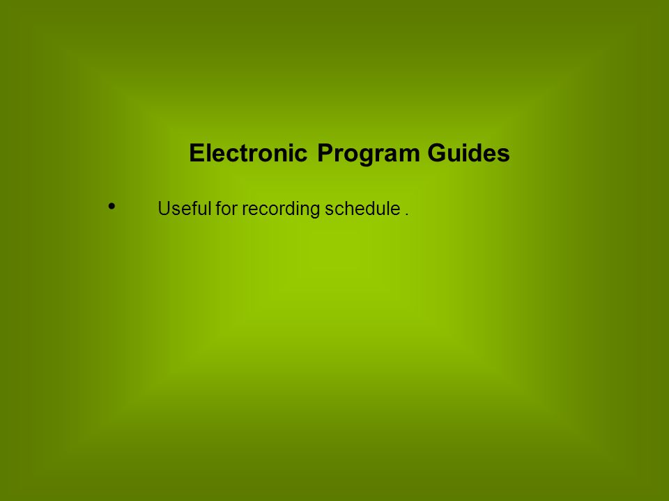 Electronic Program Guides Useful for recording schedule.