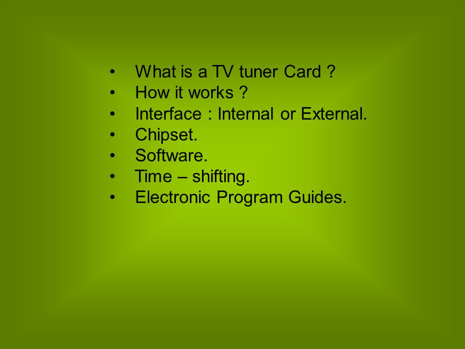What is a TV tuner Card . How it works . Interface : Internal or External.