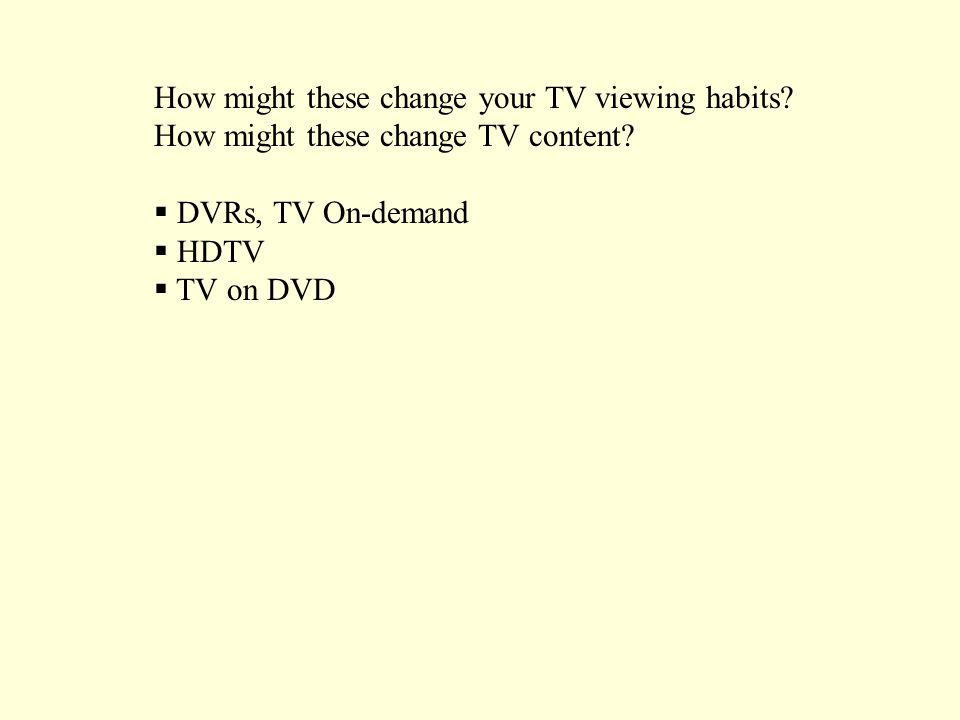 How might these change your TV viewing habits. How might these change TV content.