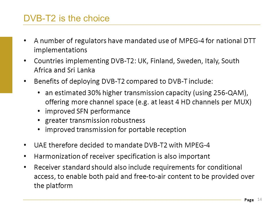 Page DVB-T2 is the choice A number of regulators have mandated use of MPEG-4 for national DTT implementations Countries implementing DVB-T2: UK, Finla
