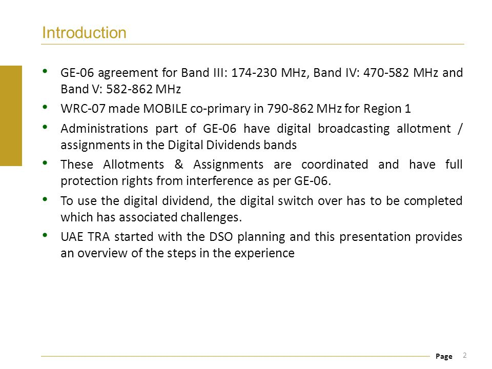 Page Introduction GE-06 agreement for Band III: 174 230 MHz, Band IV: 470 582 MHz and Band V: 582-862 MHz WRC-07 made MOBILE co-primary in 790-862 MHz