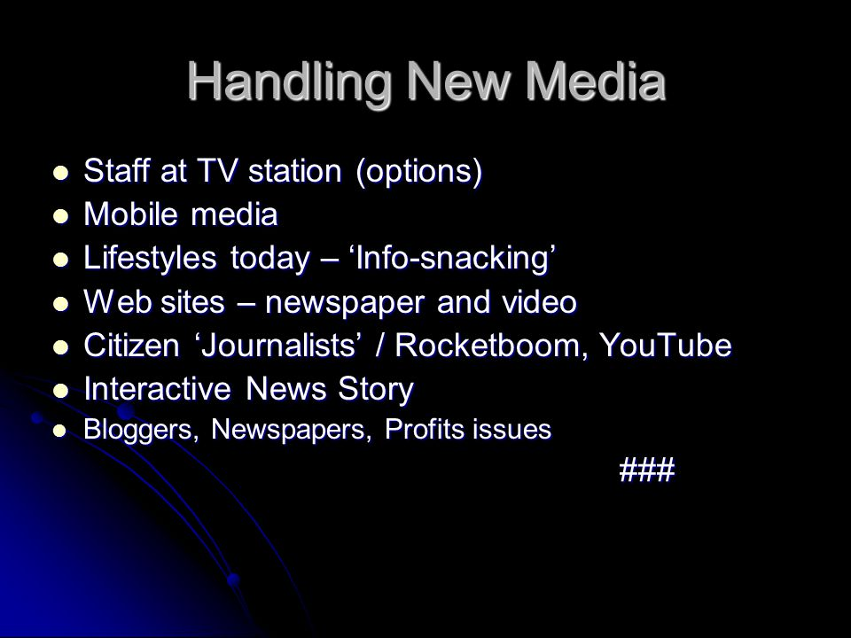 Handling New Media Staff at TV station (options) Staff at TV station (options) Mobile media Mobile media Lifestyles today – Info-snacking Lifestyles t