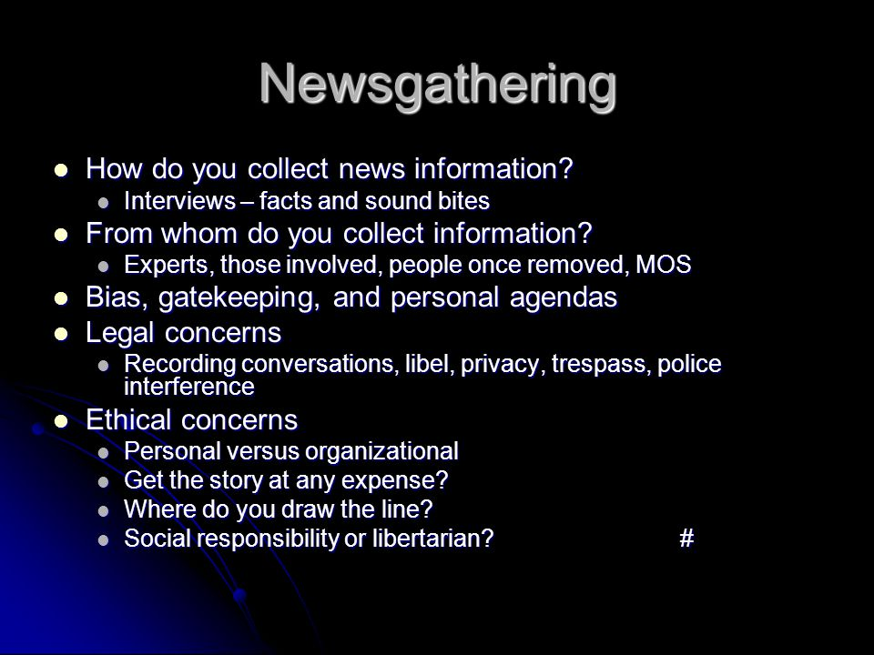 Newsgathering Libel Libel About, published, damage, negligence, actual malice About, published, damage, negligence, actual malice Tort law Tort law Two things it cost the media Two things it cost the media Lose case / win appeal Lose case / win appeal Lawsuit process Lawsuit process Privacy Privacy Appropriation, private facts, intrusion, false light Appropriation, private facts, intrusion, false light Trespassing Trespassing Civil and criminal Civil and criminal Apparent authority Apparent authority Limited invitation Limited invitation Lawful orders Lawful orders