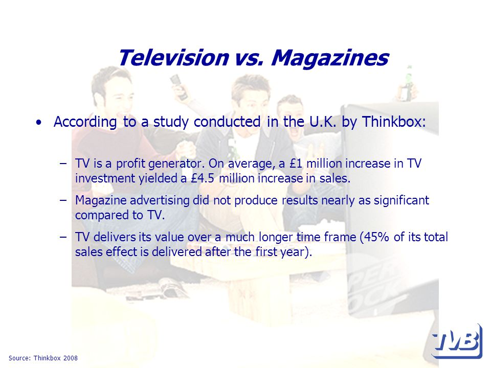 Television vs. Magazines According to a study conducted in the U.K.
