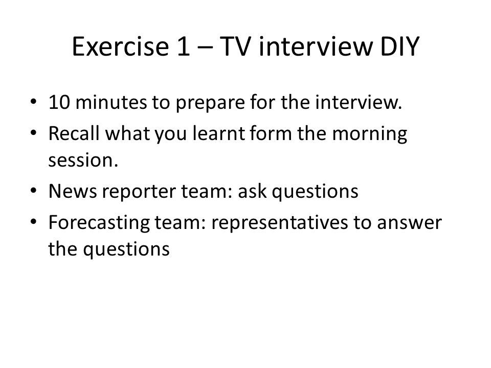 Exercise 1 – TV interview DIY 10 minutes to prepare for the interview.