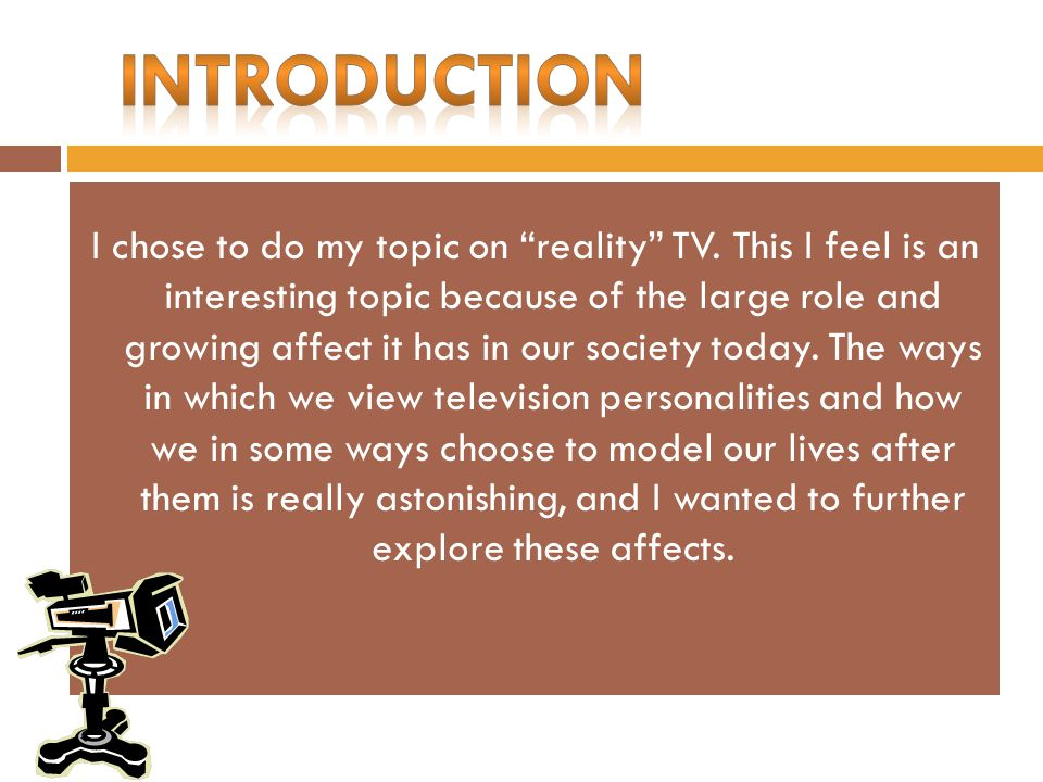 I chose to do my topic on reality TV.