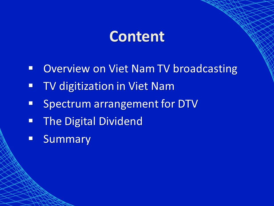 Overview on Viet Nam TV broadcasting Viet Nam has 66 TV broadcasters: - 3 nationwide TV broadcasters - 63 local TV broadcasters - 109 TV free-to-air program channels So many local broadcasters.
