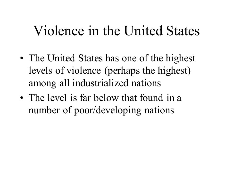 Violence in the United States The level of violent crime has risen and fallen at different points over the last century –Some of the variance may be due to research methods rather than changes in real violence levels