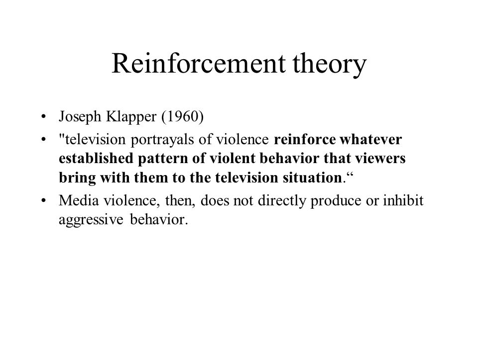 Reinforcement theory Joseph Klapper (1960)
