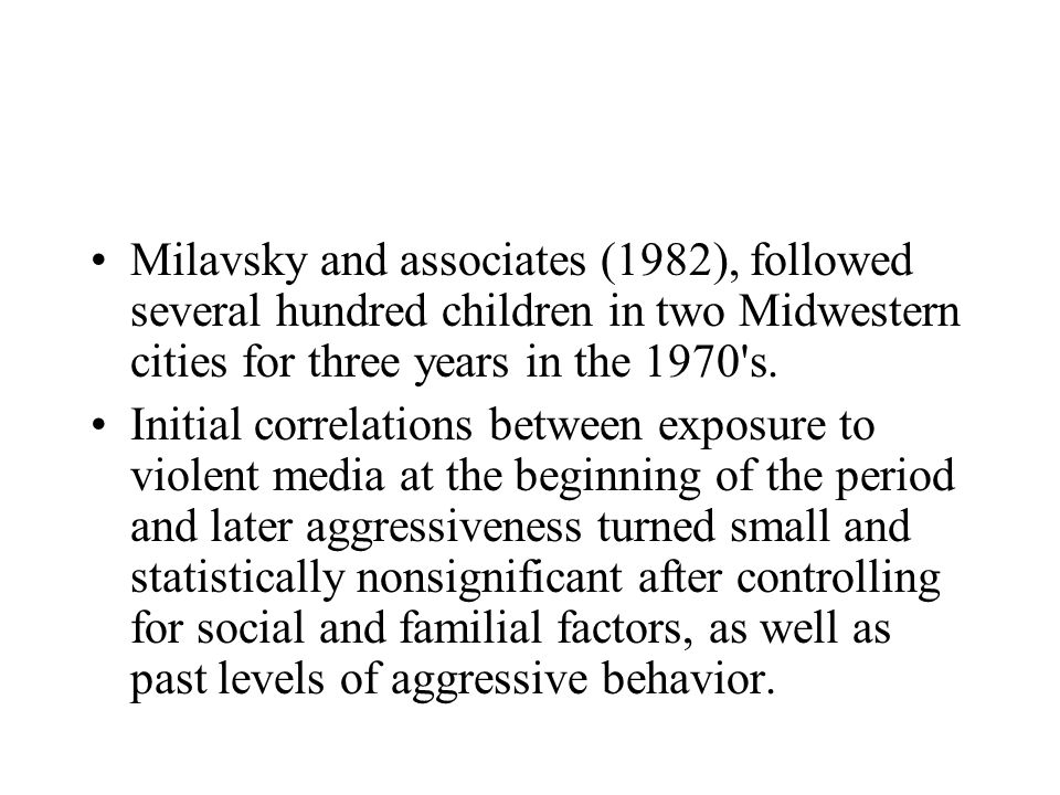 Milavsky and associates (1982), followed several hundred children in two Midwestern cities for three years in the 1970's. Initial correlations between