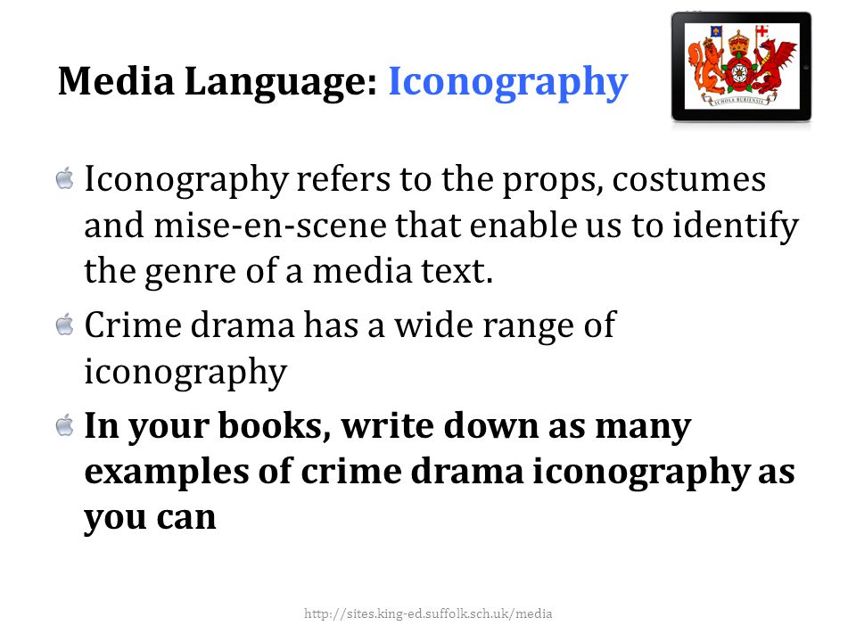 Media Language: Iconography Iconography refers to the props, costumes and mise-en-scene that enable us to identify the genre of a media text.