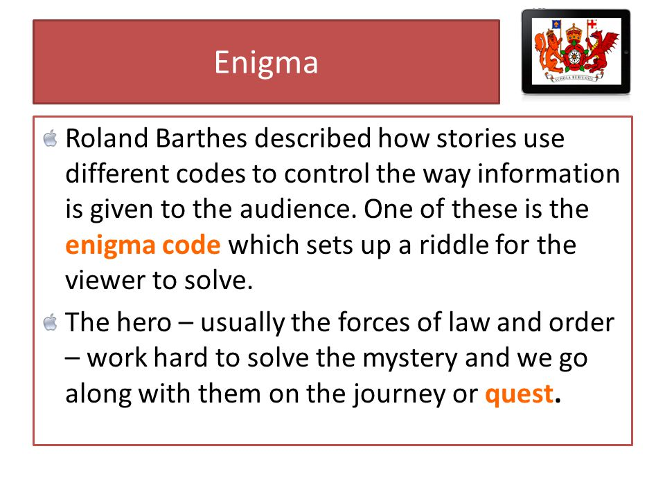 Enigma Roland Barthes described how stories use different codes to control the way information is given to the audience.