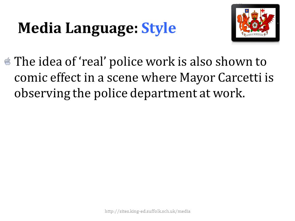 Media Language: Style The idea of real police work is also shown to comic effect in a scene where Mayor Carcetti is observing the police department at work.