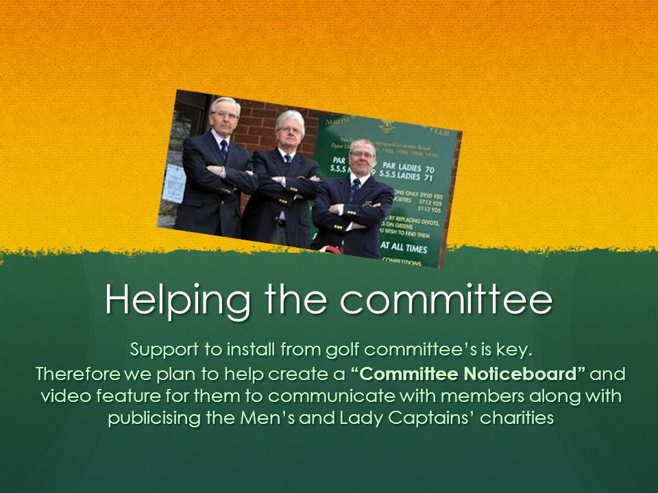 Helping the committee Support to install from golf committees is key.