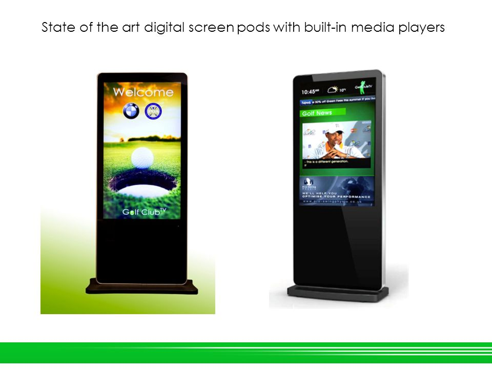 State of the art digital screen pods with built-in media players