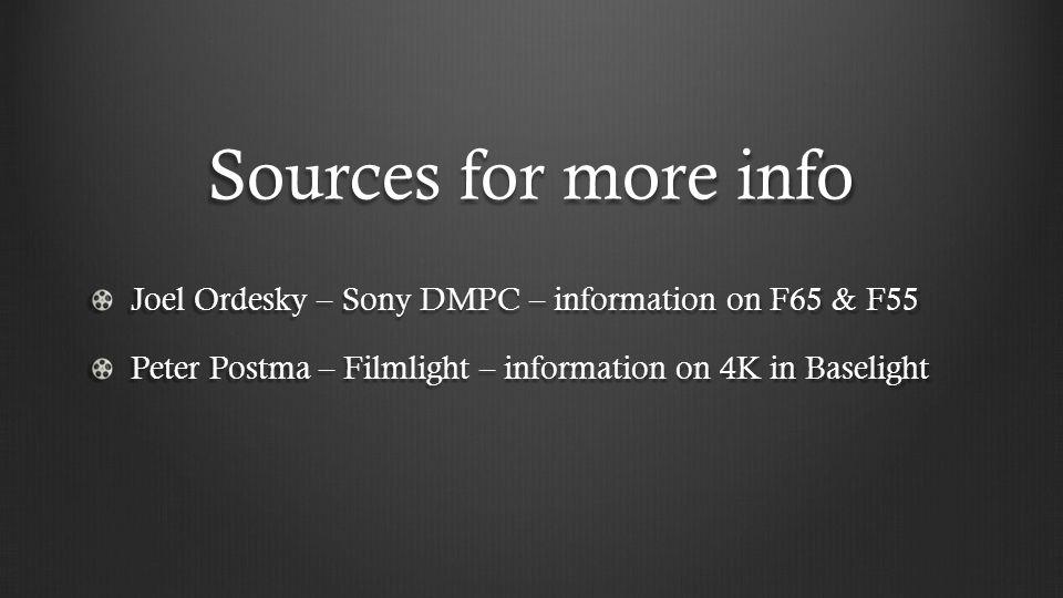 Sources for more info Joel Ordesky – Sony DMPC – information on F65 & F55 Peter Postma – Filmlight – information on 4K in Baselight