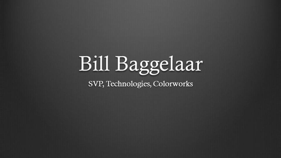 Bill Baggelaar SVP, Technologies, Colorworks